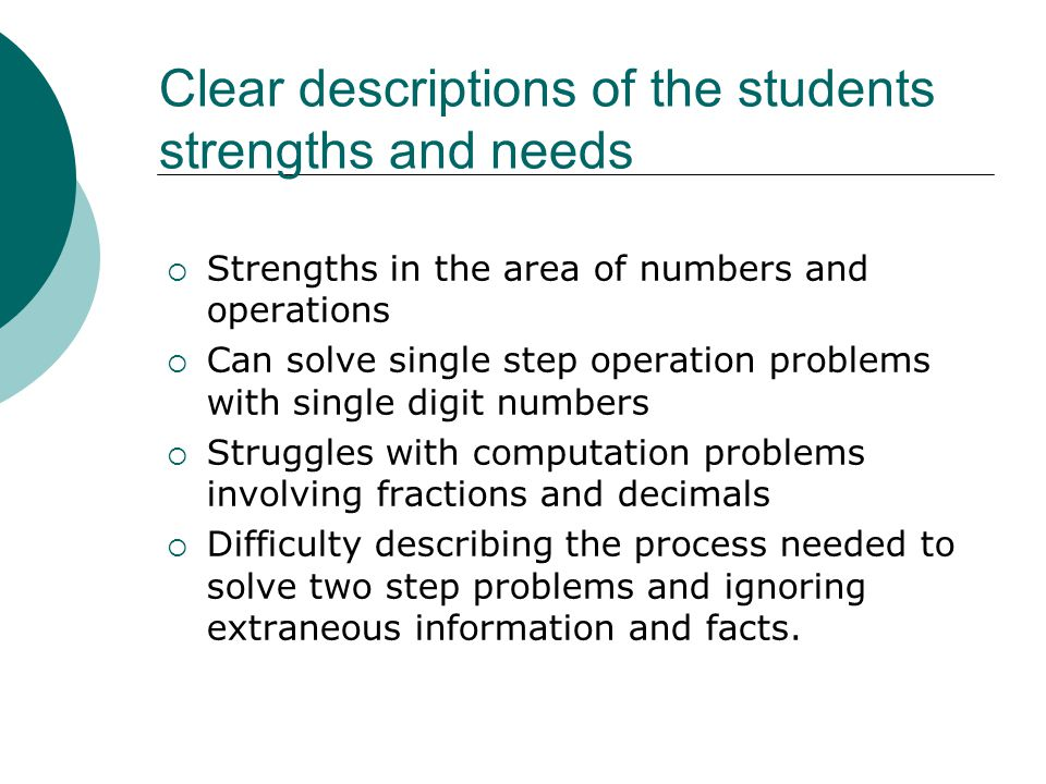 Clear descriptions of the students strengths and needs