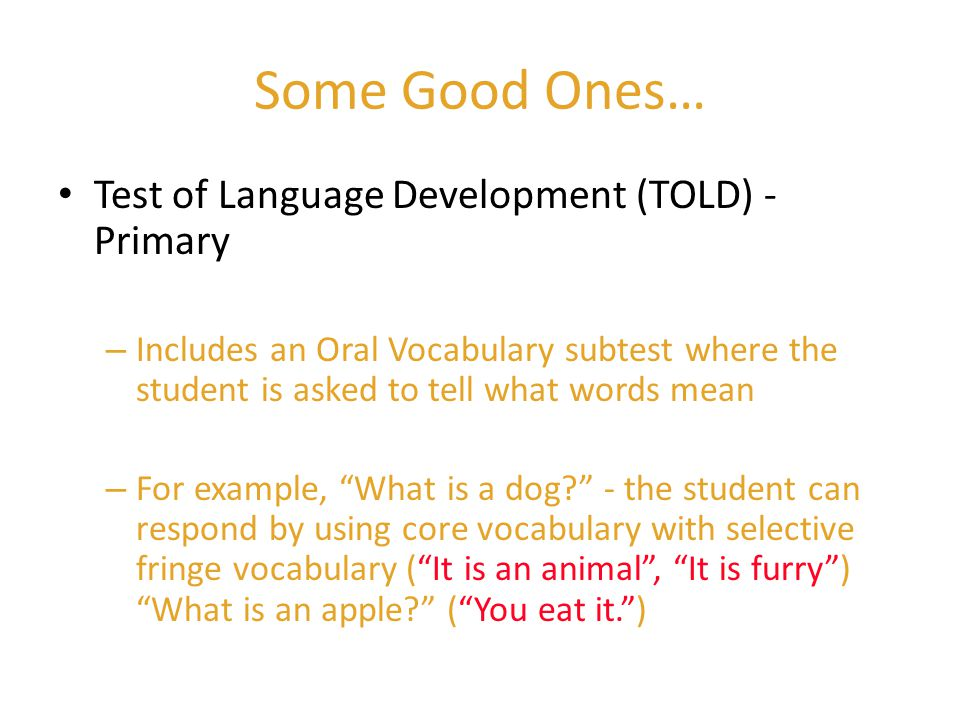Some Good Ones… Test of Language Development (TOLD) - Primary