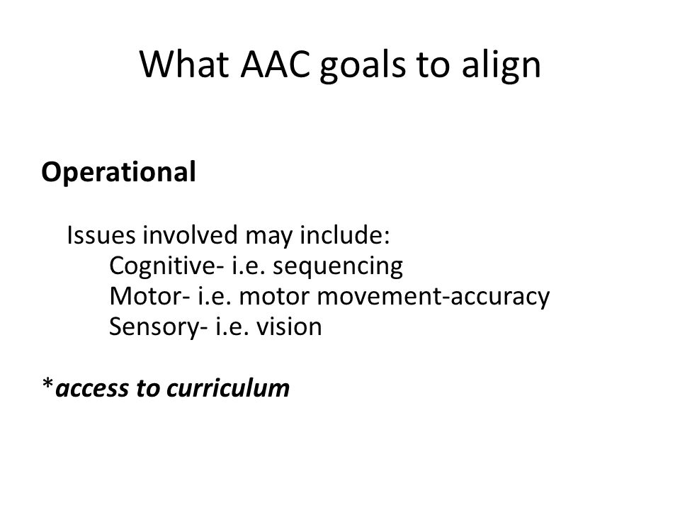 What AAC goals to align Operational Issues involved may include: