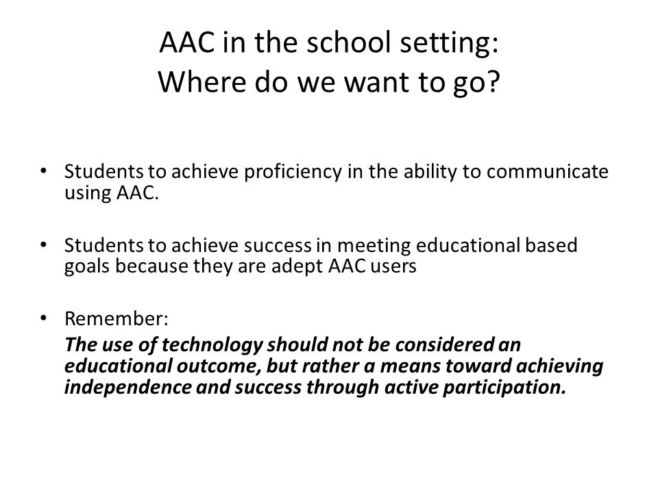 AAC in the school setting: Where do we want to go