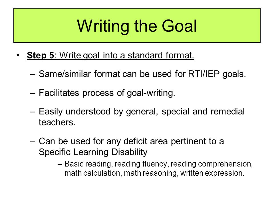 Writing the Goal Step 5: Write goal into a standard format.