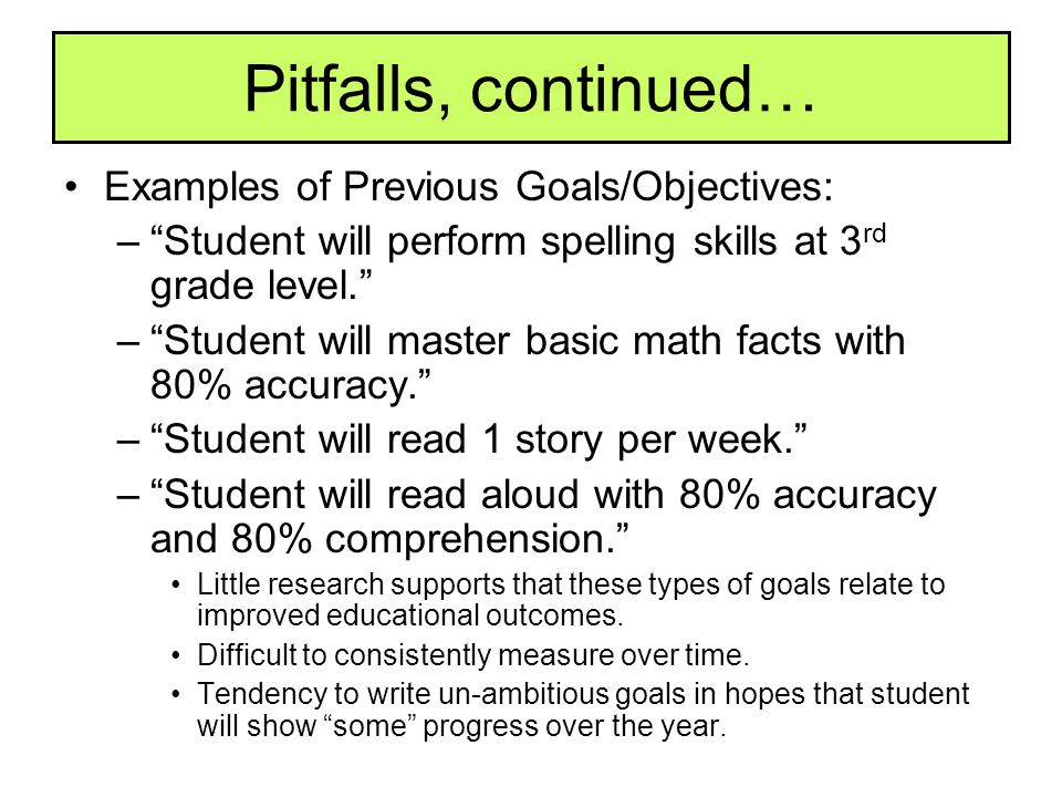 Pitfalls, continued… Examples of Previous Goals/Objectives: