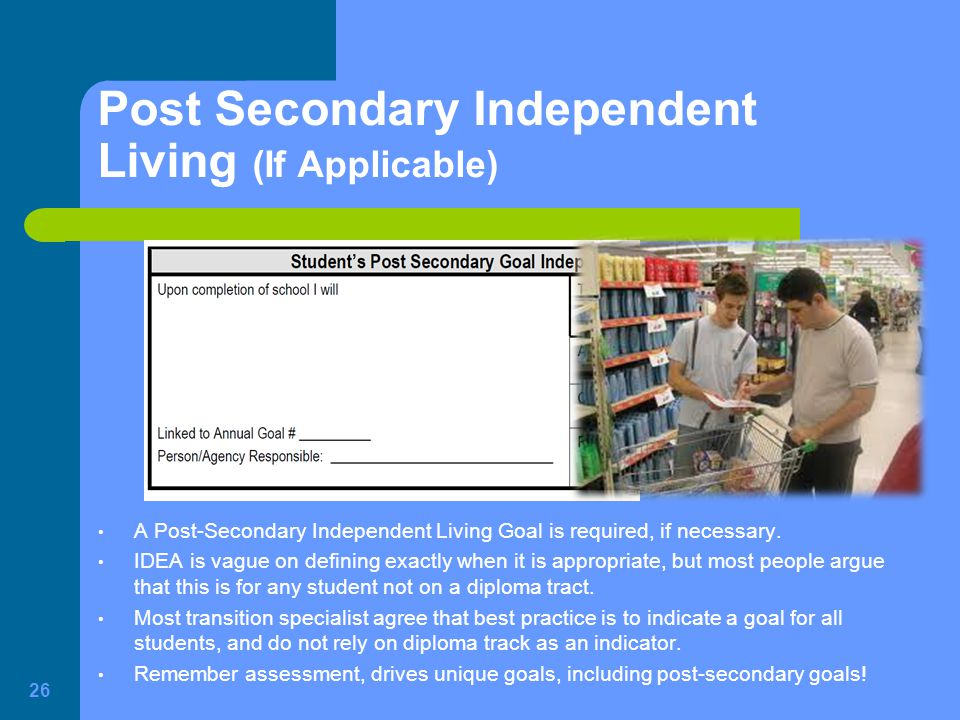 Post Secondary Independent Living (If Applicable)