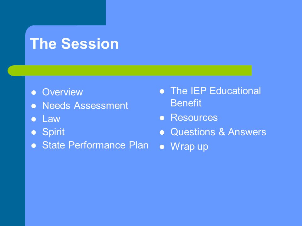 The Session The IEP Educational Benefit Overview Needs Assessment