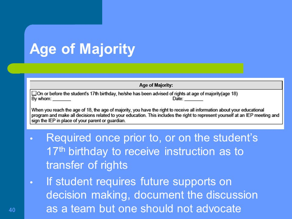 Age of Majority Required once prior to, or on the student's 17th birthday to receive instruction as to transfer of rights.