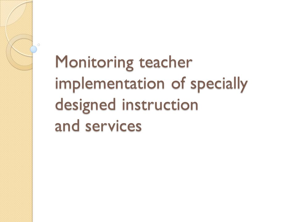 Monitoring teacher implementation of specially designed instruction and services