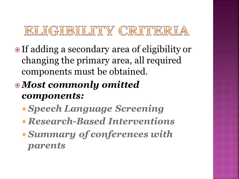 Eligibility criteria If adding a secondary area of eligibility or changing the primary area, all required components must be obtained.