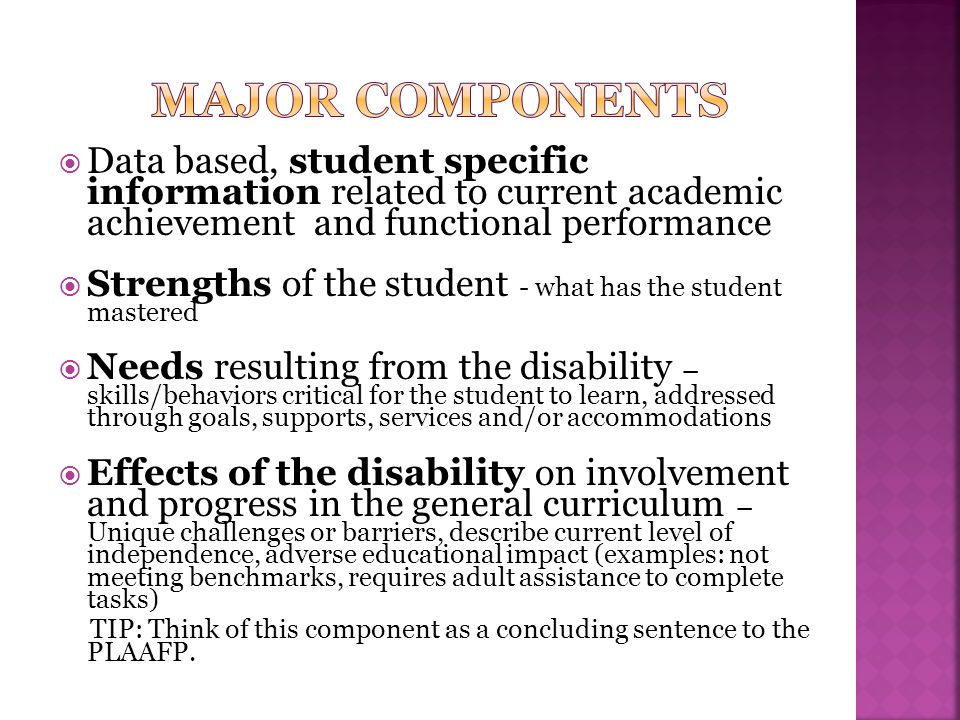 Major Components Data based, student specific information related to current academic achievement and functional performance.