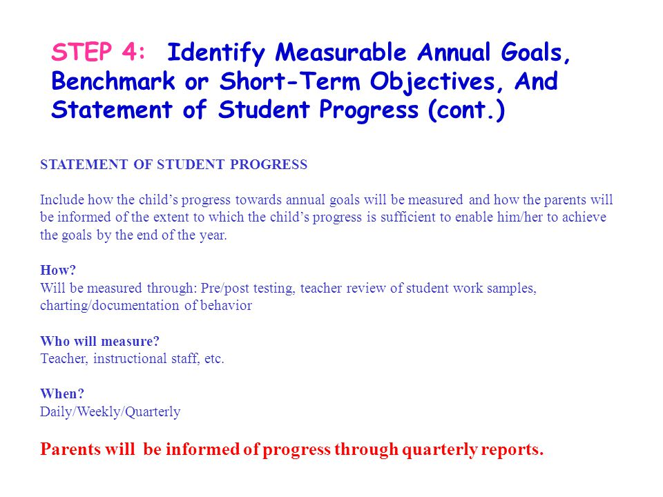 STEP 4: Identify Measurable Annual Goals, Benchmark or Short-Term Objectives, And Statement of Student Progress (cont.)