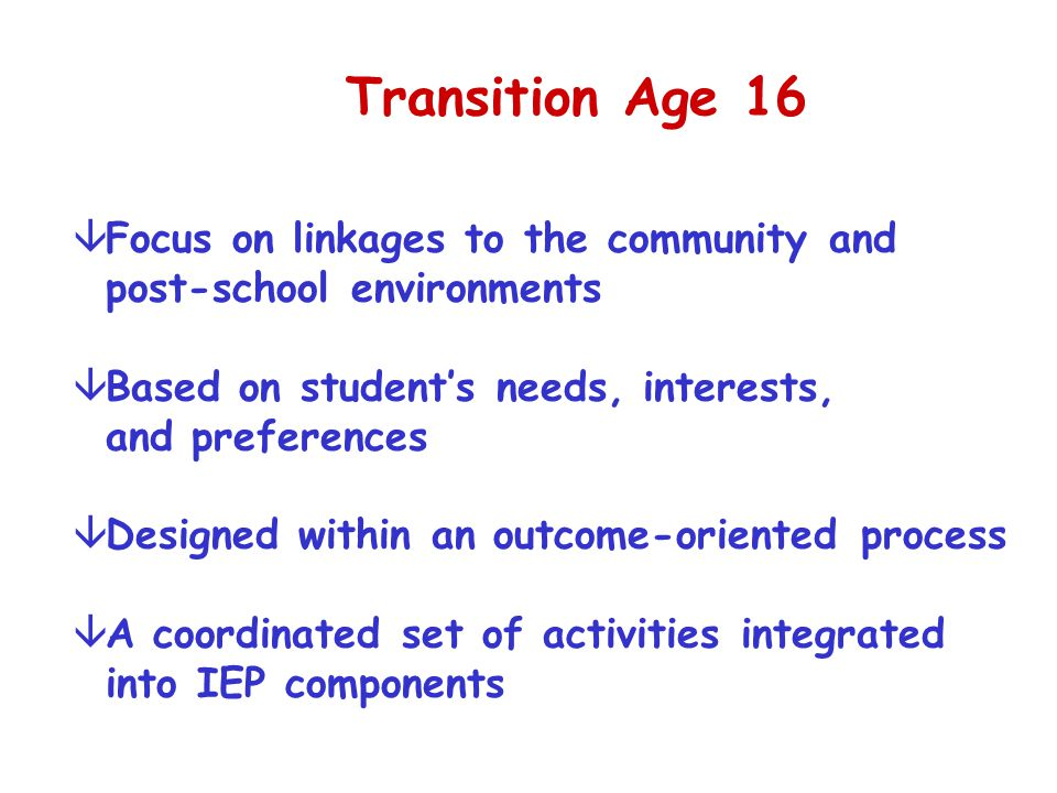 Transition Age 16 Focus on linkages to the community and