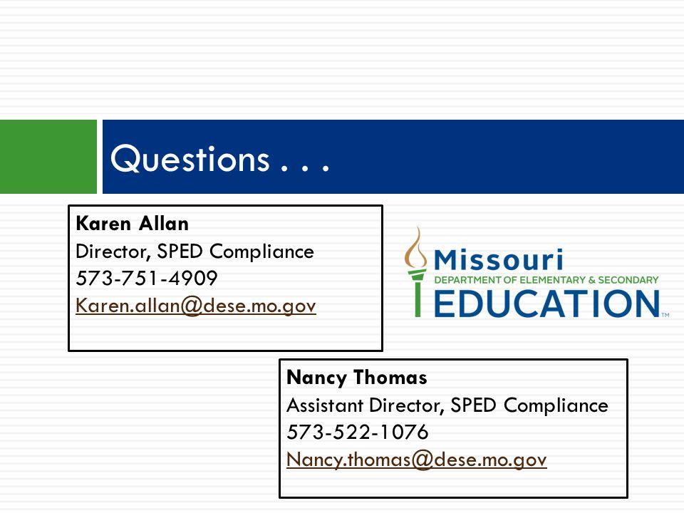Questions . . . Karen Allan Director, SPED Compliance 573-751-4909