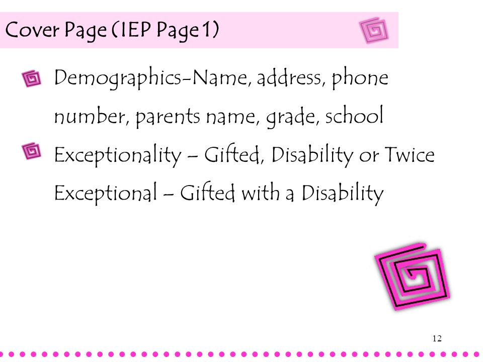 Cover Page (IEP Page 1) Demographics-Name, address, phone number, parents name, grade, school.