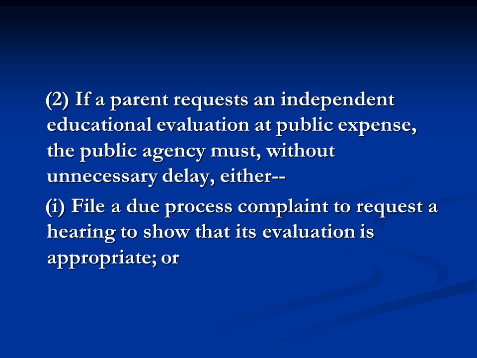 (2) If a parent requests an independent educational evaluation at public expense, the public agency must, without unnecessary delay, either--