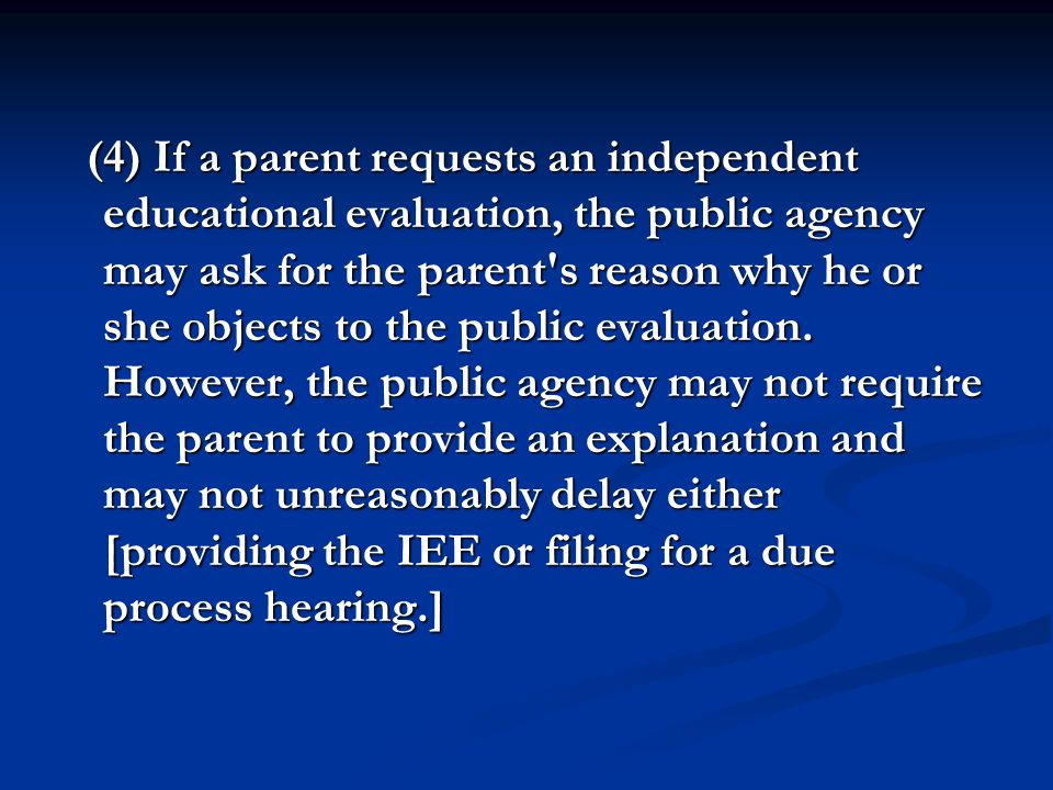 (4) If a parent requests an independent educational evaluation, the public agency may ask for the parent s reason why he or she objects to the public evaluation.