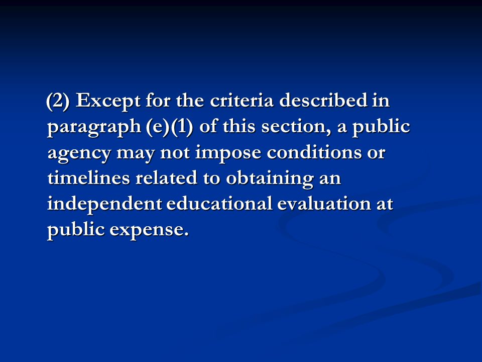 (2) Except for the criteria described in paragraph (e)(1) of this section, a public agency may not impose conditions or timelines related to obtaining an independent educational evaluation at public expense.