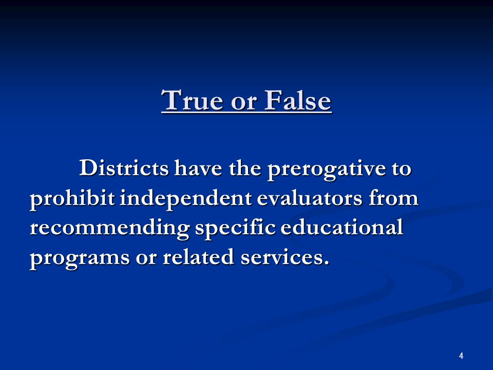 True or False Districts have the prerogative to prohibit independent evaluators from recommending specific educational programs or related services.