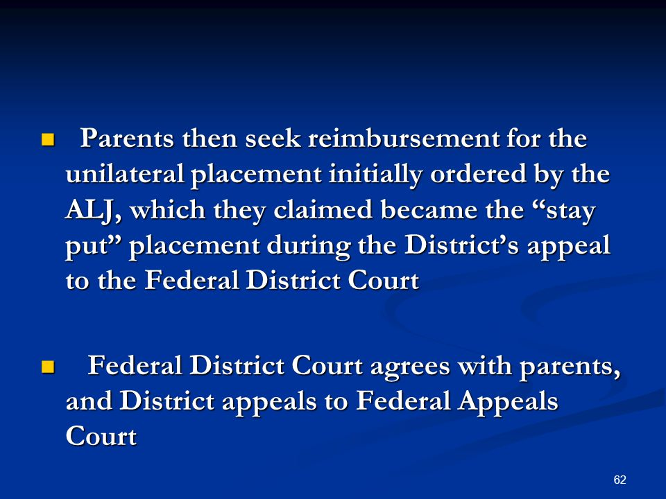Parents then seek reimbursement for the unilateral placement initially ordered by the ALJ, which they claimed became the stay put placement during the District's appeal to the Federal District Court