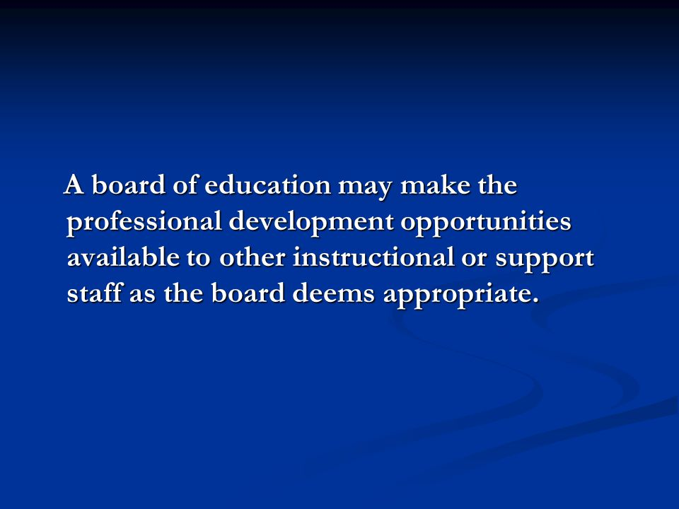 A board of education may make the professional development opportunities available to other instructional or support staff as the board deems appropriate.
