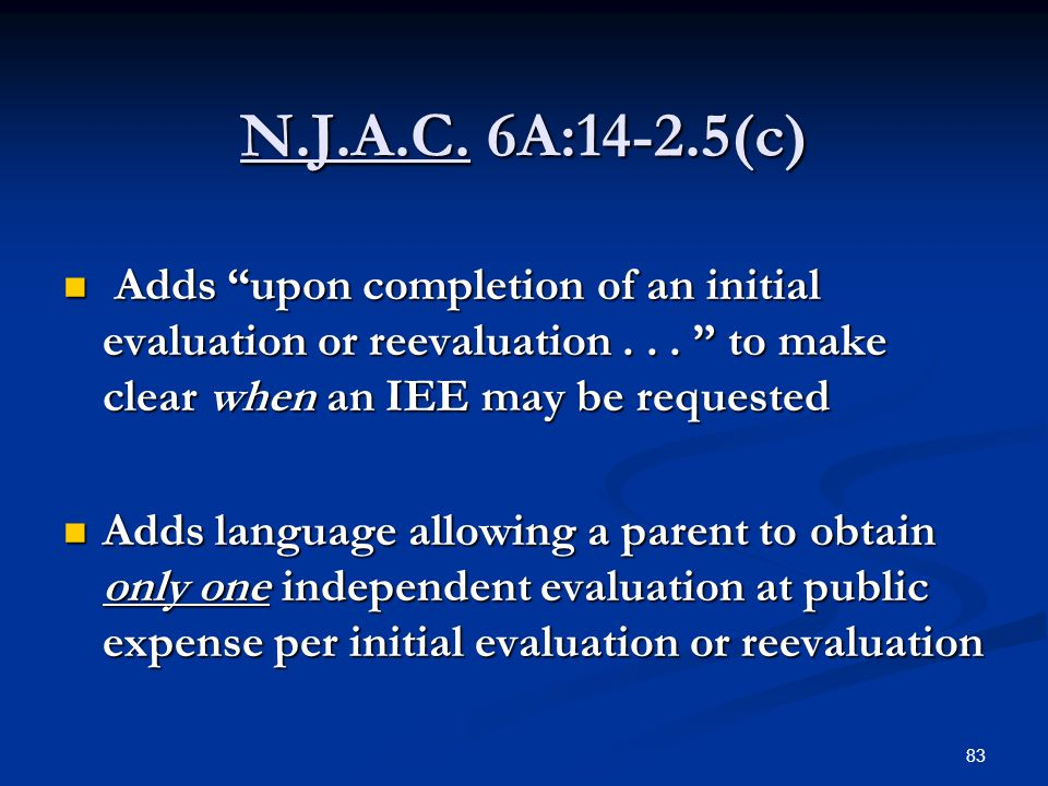 N.J.A.C. 6A:14-2.5(c) Adds upon completion of an initial evaluation or reevaluation . . . to make clear when an IEE may be requested.
