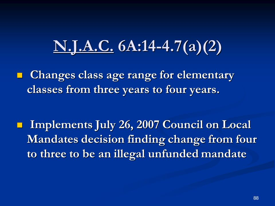 N.J.A.C. 6A:14-4.7(a)(2) Changes class age range for elementary classes from three years to four years.