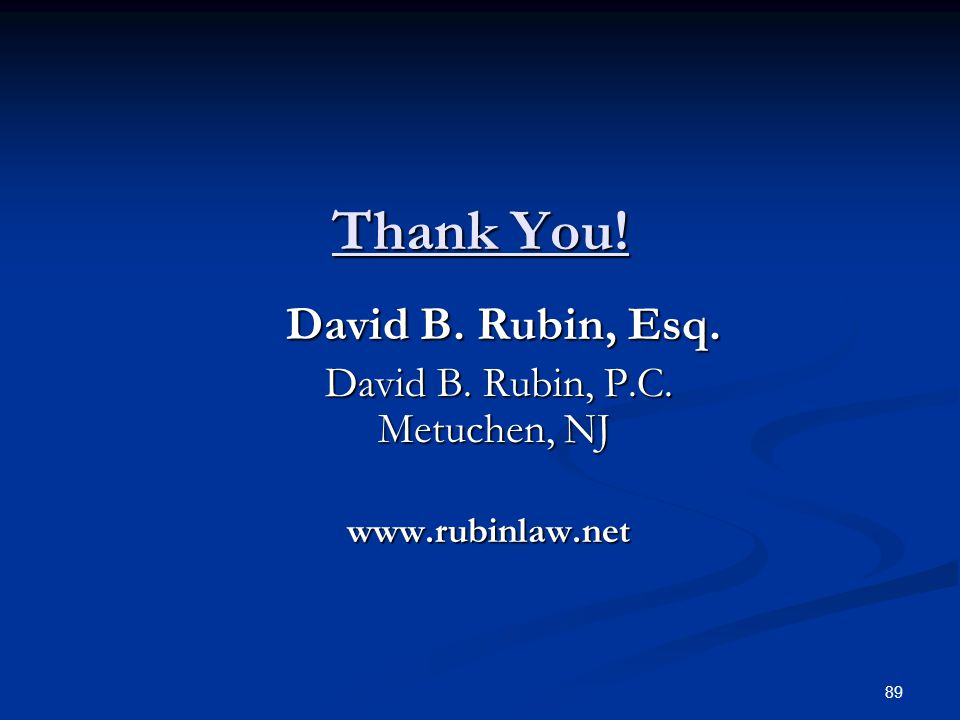 Thank You! David B. Rubin, Esq. David B. Rubin, P.C. Metuchen, NJ