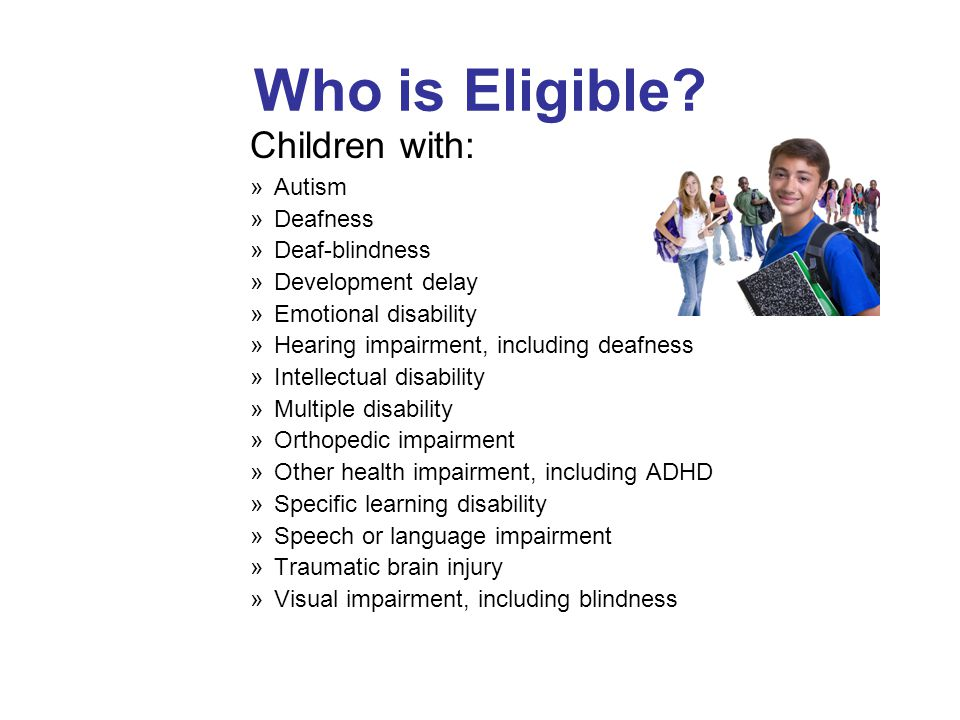 Who is Eligible Children with: Autism Deafness Deaf-blindness