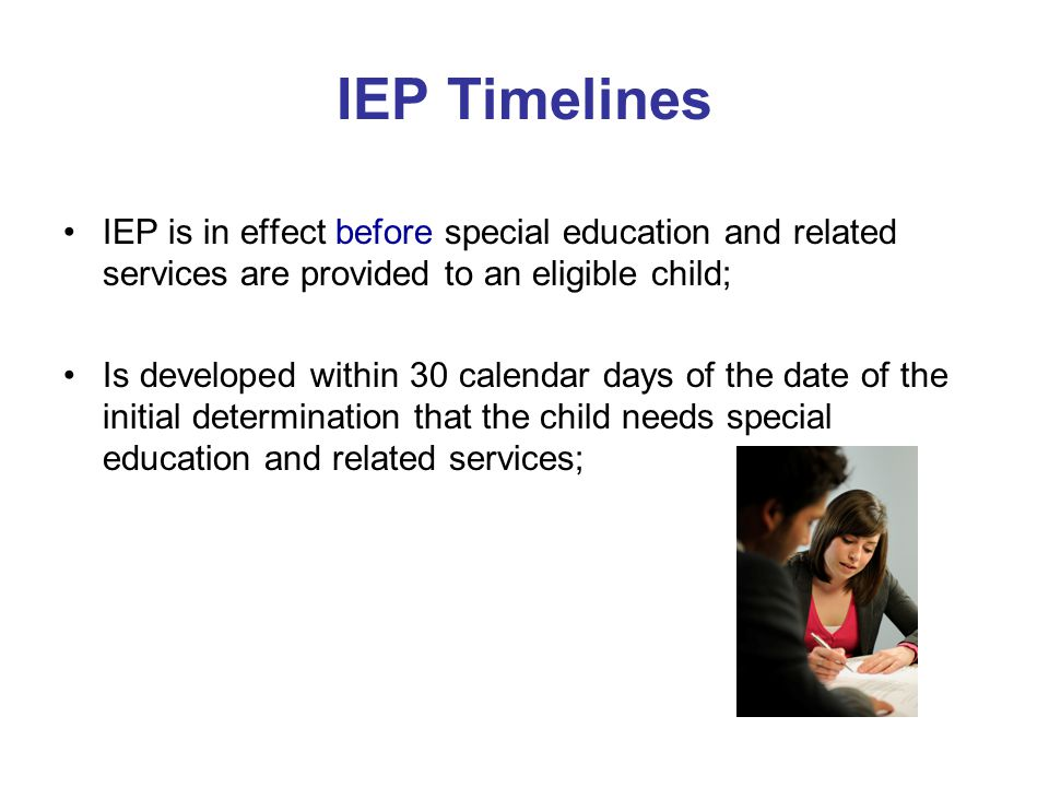 IEP Timelines IEP is in effect before special education and related services are provided to an eligible child;