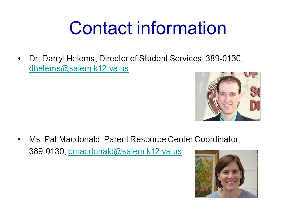 Contact information Dr. Darryl Helems, Director of Student Services, 389-0130, dhelems@salem.k12.va.us.