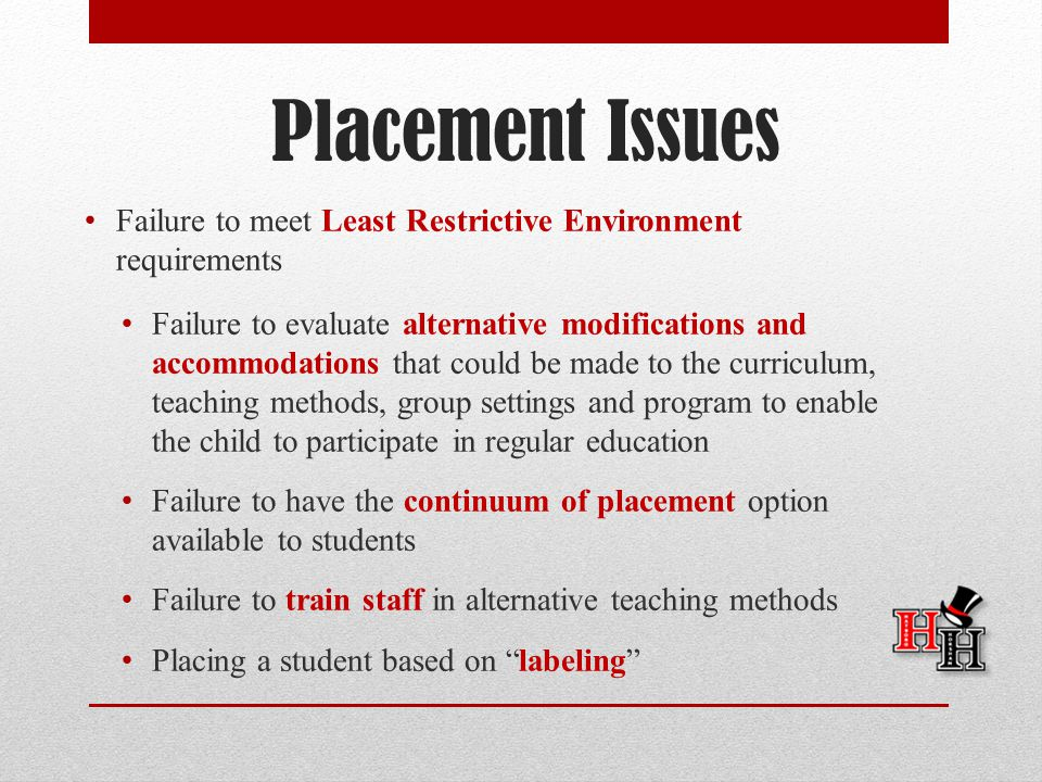 Placement Issues Failure to meet Least Restrictive Environment requirements.