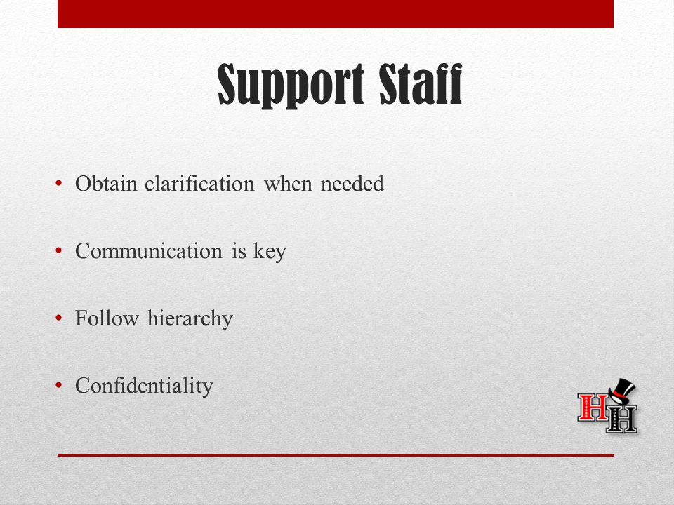 Support Staff Obtain clarification when needed Communication is key