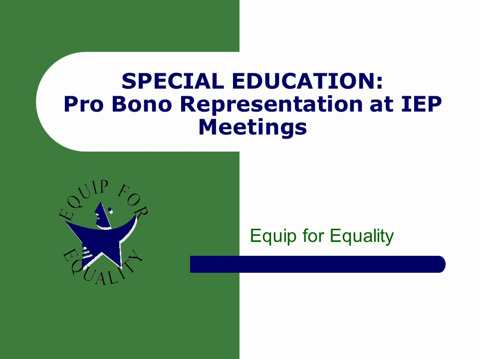 SPECIAL EDUCATION: Pro Bono Representation at IEP Meetings