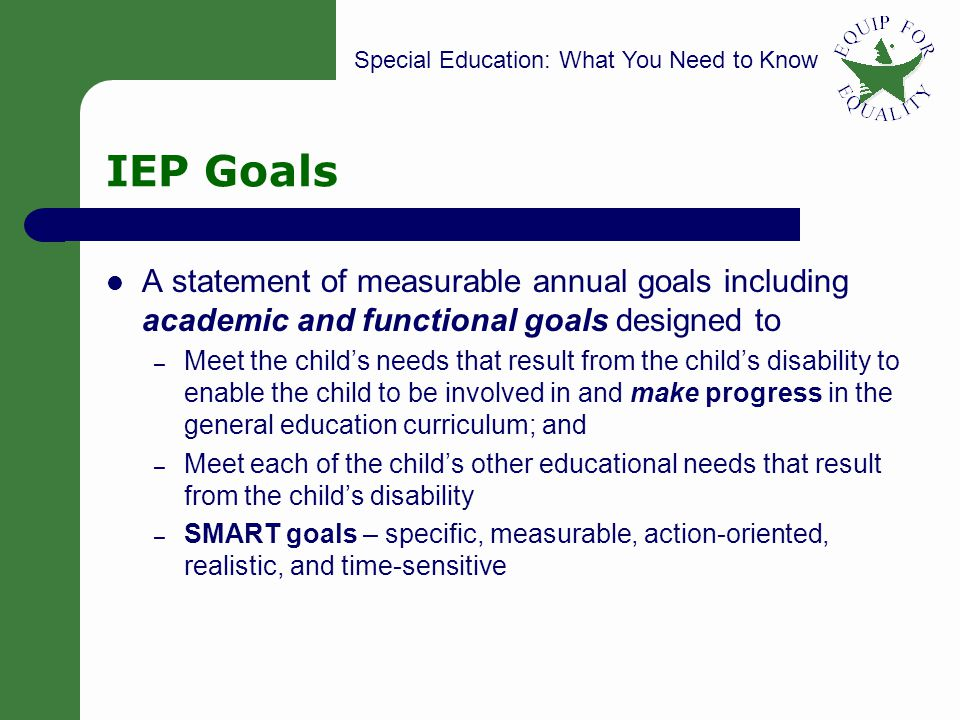 IEP Goals A statement of measurable annual goals including academic and functional goals designed to.