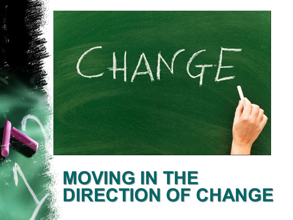 MOVING IN THE DIRECTION OF CHANGE
