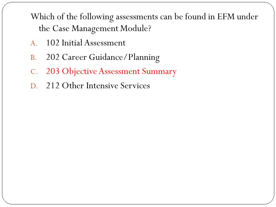 Which of the following assessments can be found in EFM under the Case Management Module