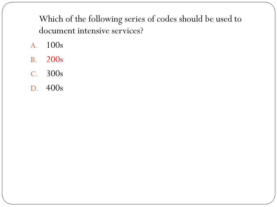 Which of the following series of codes should be used to document intensive services
