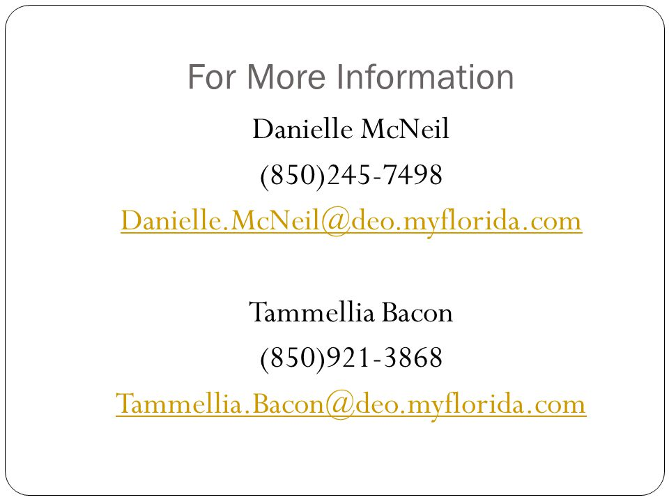 For More Information Danielle McNeil (850)245-7498 Danielle.McNeil@deo.myflorida.com Tammellia Bacon (850)921-3868 Tammellia.Bacon@deo.myflorida.com
