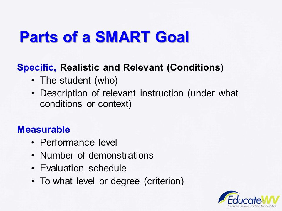 Parts of a SMART Goal Specific, Realistic and Relevant (Conditions)