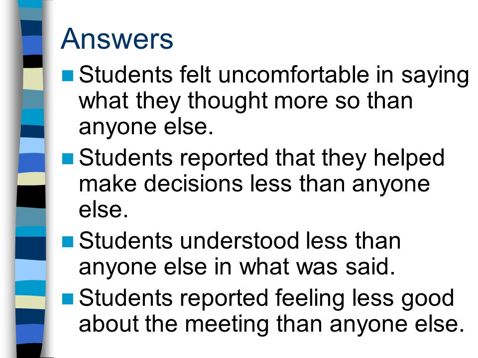 Answers Students felt uncomfortable in saying what they thought more so than anyone else.