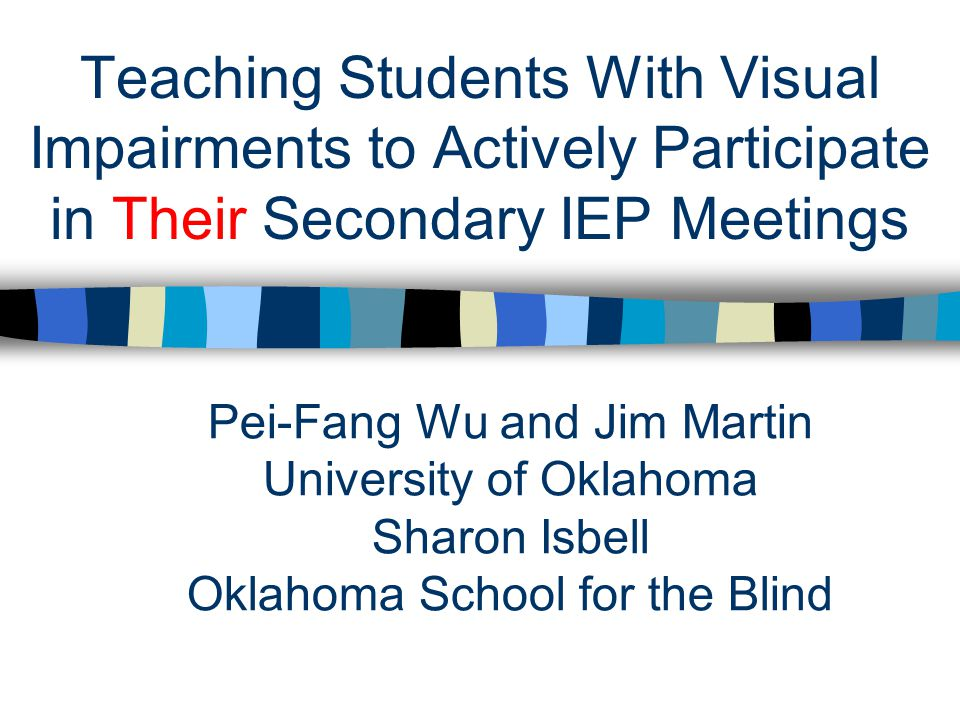 Teaching Students With Visual Impairments to Actively Participate in Their Secondary IEP Meetings