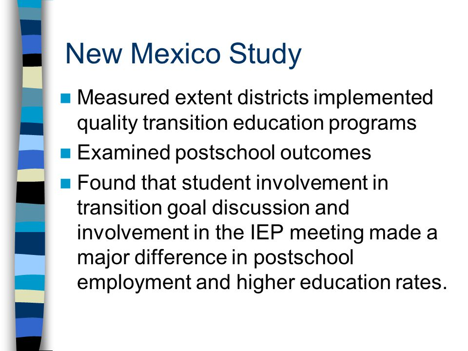 New Mexico Study Measured extent districts implemented quality transition education programs. Examined postschool outcomes.