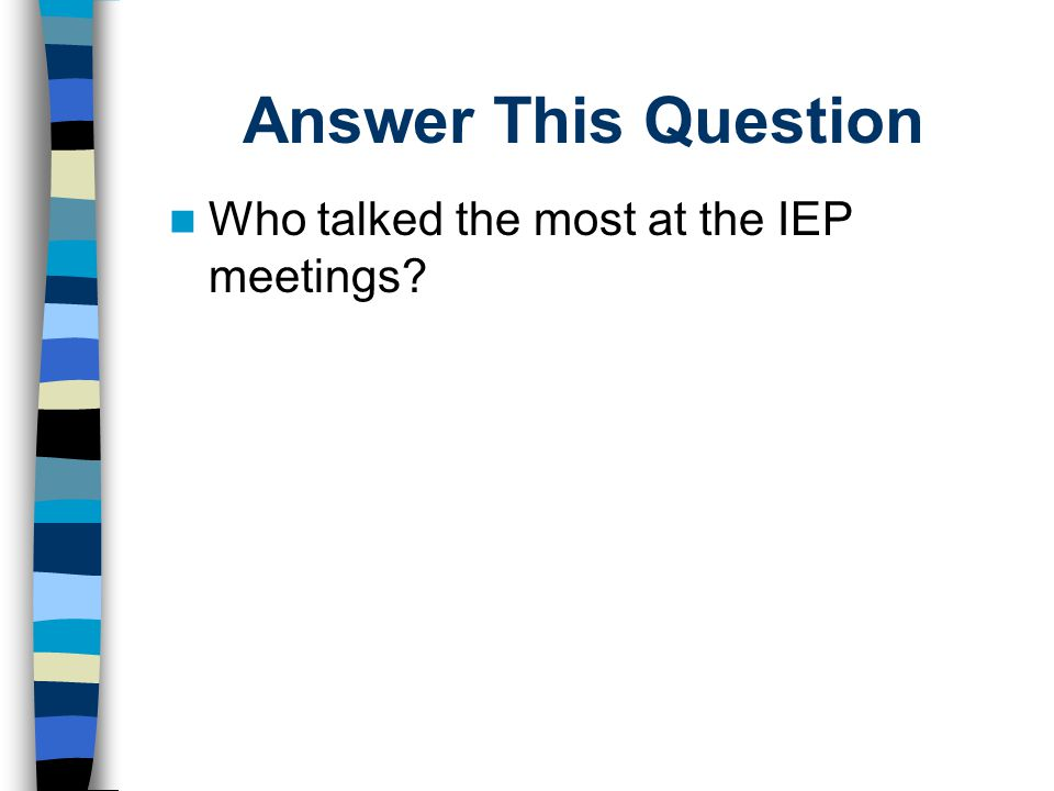 Answer This Question Who talked the most at the IEP meetings