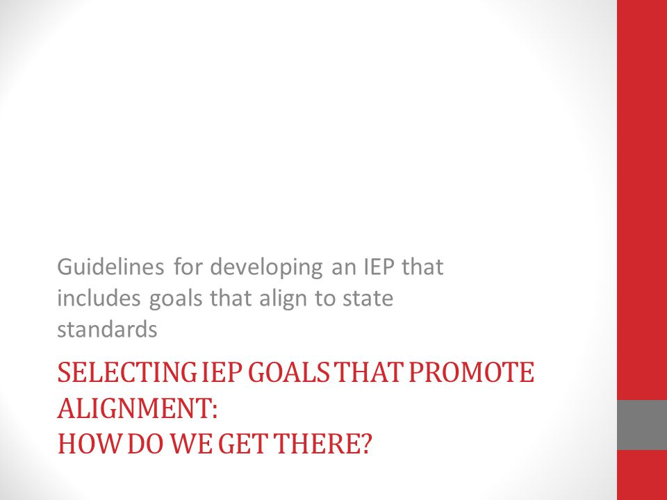 Selecting IEP Goals That Promote Alignment: How do we get there