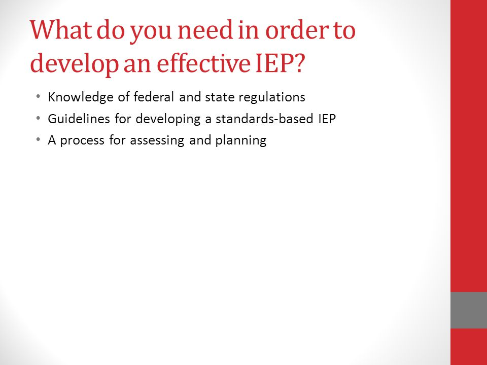 What do you need in order to develop an effective IEP