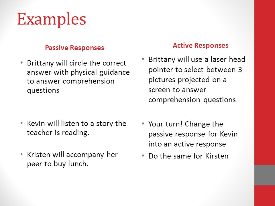Examples Active Responses. Passive Responses.