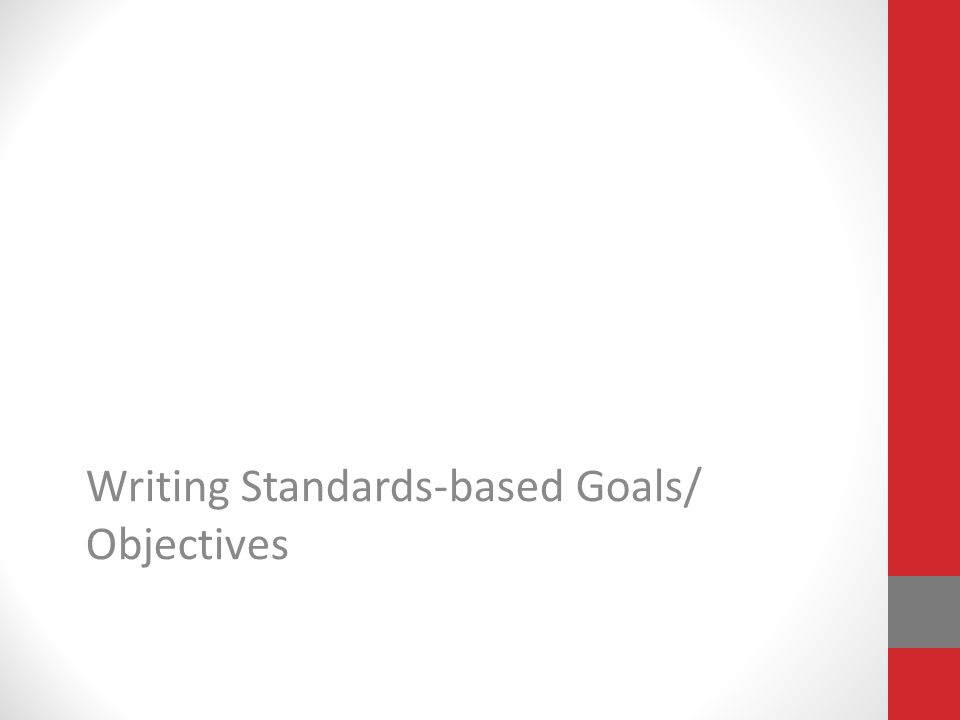 Writing Standards-based Goals/ Objectives