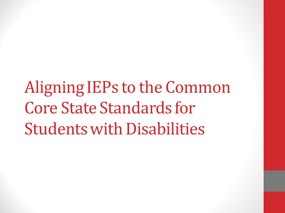 Aligning IEPs to the Common Core State Standards for Students with Disabilities