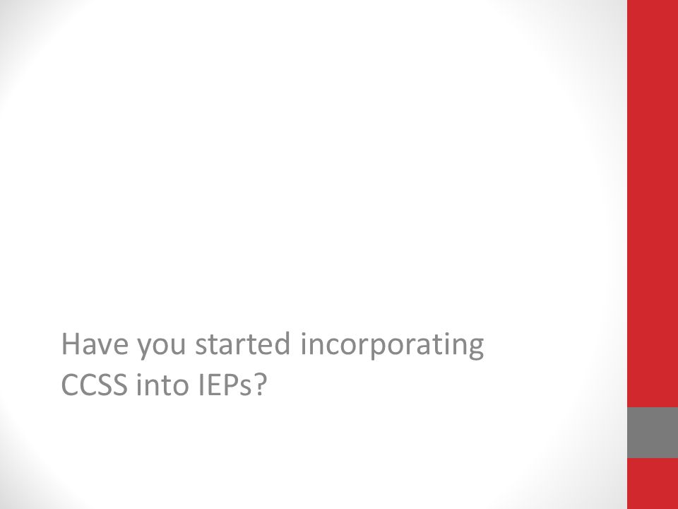 Have you started incorporating CCSS into IEPs