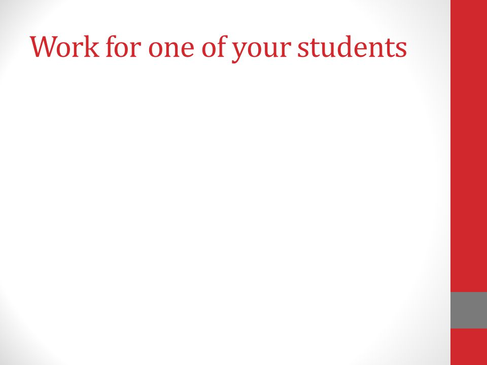 Work for one of your students