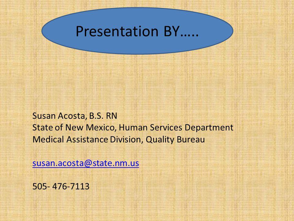 Presentation BY….. Susan Acosta, B.S. RN