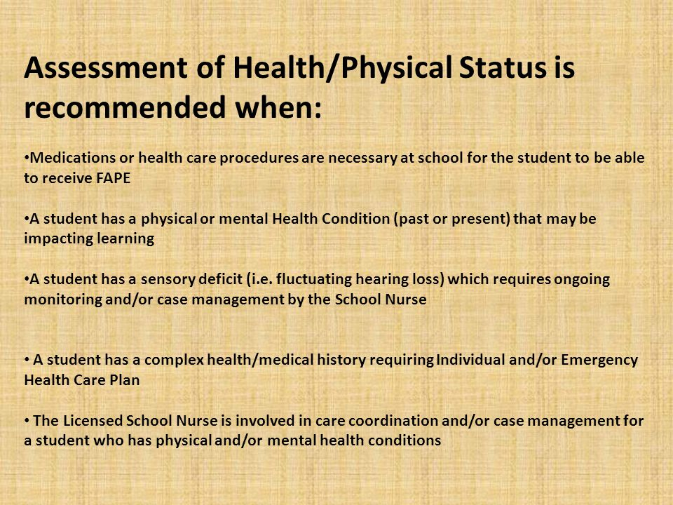 Assessment of Health/Physical Status is recommended when: